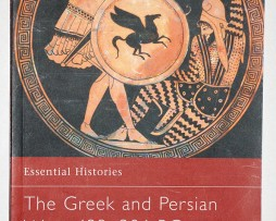 The Greek and the Persian Wars 499/386 BC - Essential Histories - Osprey