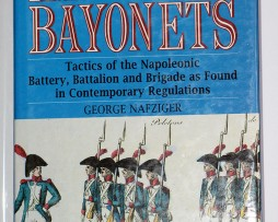 Imperial Bayonnets - George Nafziger - Tactics of the Napoleonic battery, Battalion, Brigade
