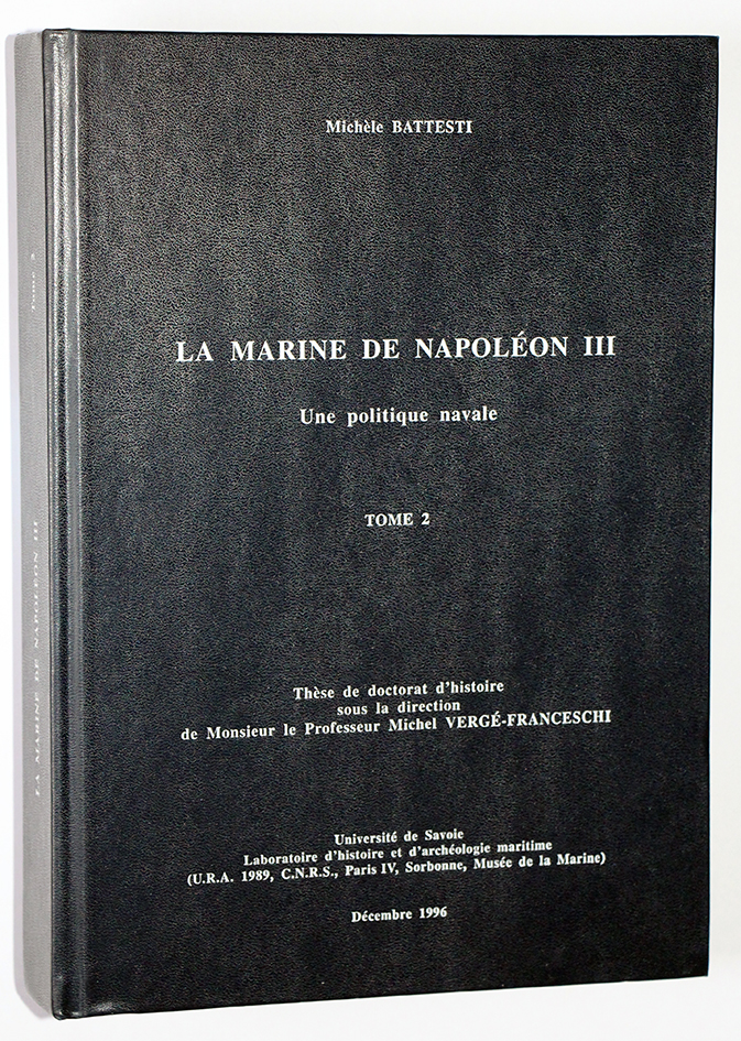 La marine de Napoléon III - Michele Battesti - Thése de doctorat - Tome 2 seul