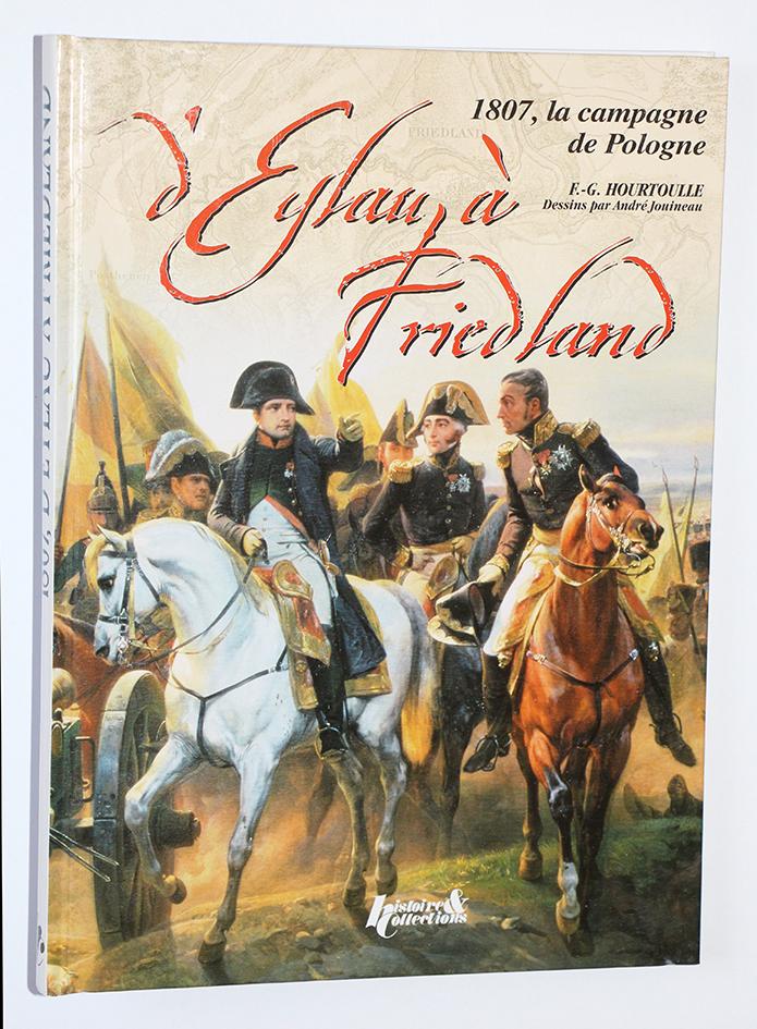 D'Eylau à Friendland - 1807 - La campagne de Pologne - F.G. Hourtoulle - Jouineau André