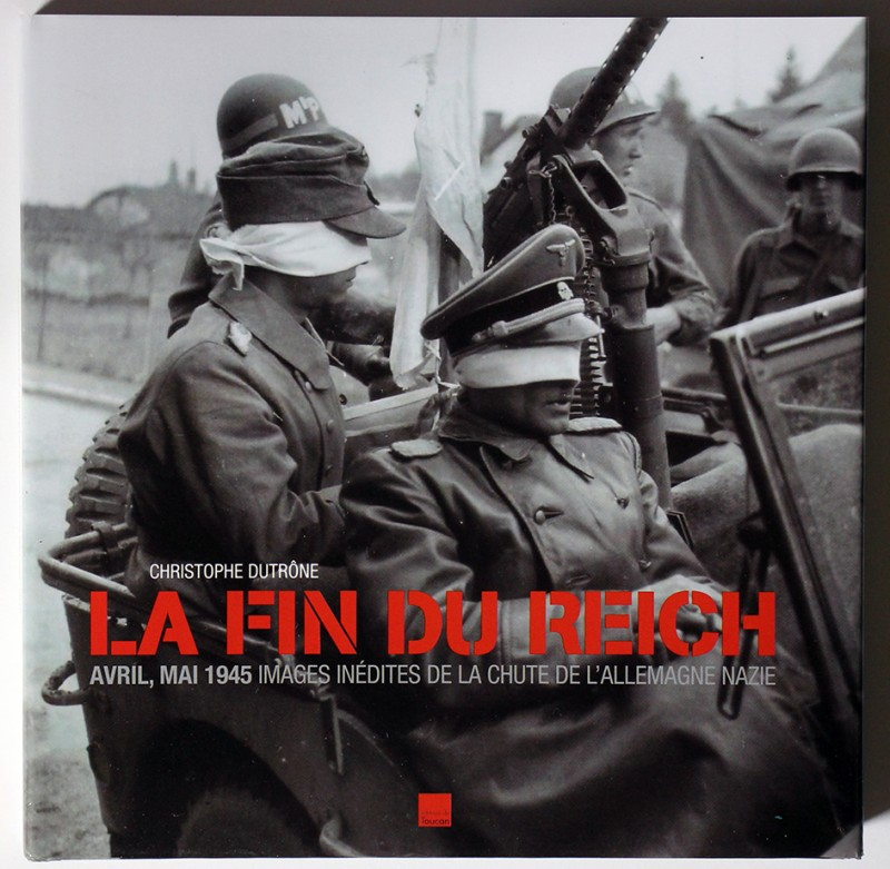 La Fin du Reich Avril-mai 1945 Images inédites de la chute de l'Allemagne nazie