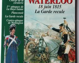 Gloire et Empire N°1 - Waterloo le 18 juin 1815 La Garde Recule - Revue juillet/aout 2005