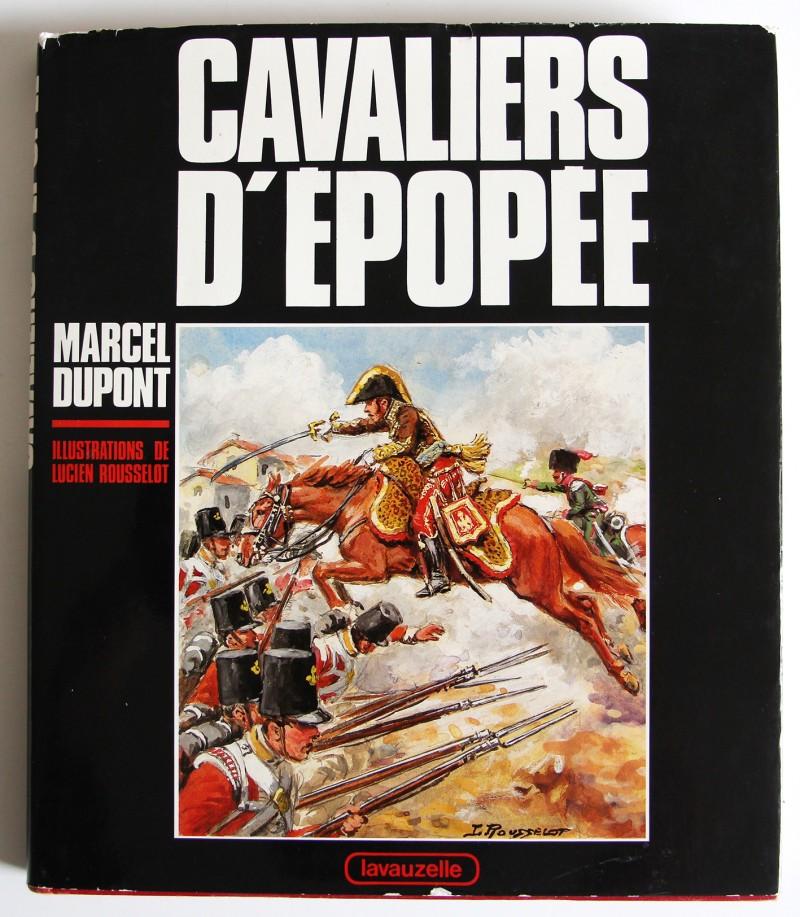 """Cavaliers D'Epopée - 1985 Charles- Lavauzelle - collection """"portrait et aspects de l' Histoire"""", 1985, in-4, reliure éditeur sous jaquette, 187 pages, nombreuses illustrations de Lucien Rousselot."""