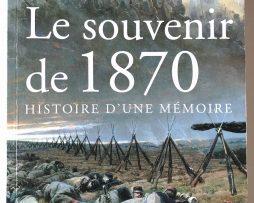Le Souvenir de 1870 Histoire d'une Mémoire - Bernard Giovanangeli Editions - Jean François Lecaillon.
