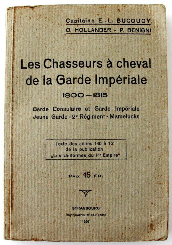 Les Chasseurs à Cheval de la Garde Impériale - Commandant E.L. BUCQUOY - Descriptif livret des séries 46 à 161 - Les uniformes du premier empire